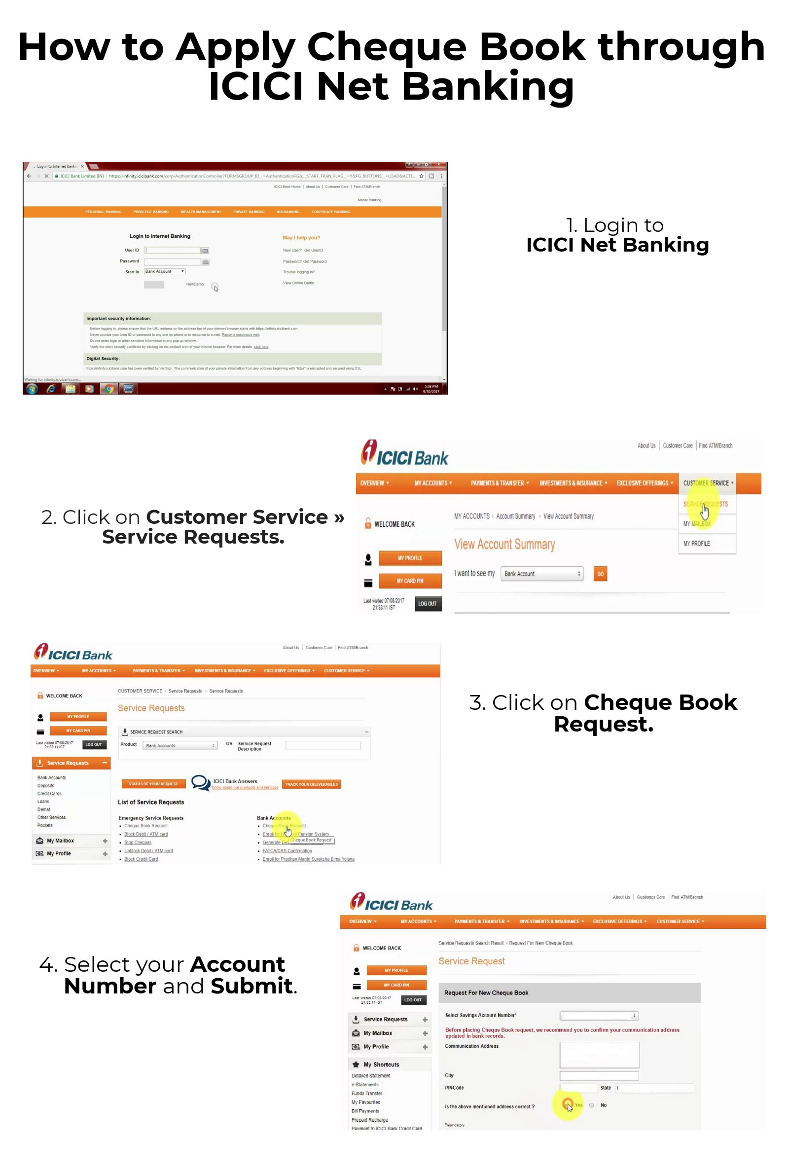 1.   Login to ICICI Net Banking                     2.  Click on Customer Service » Service Requests.                     3.  Click on Cheque Book Request.                     4.  Select your Account Number and Submit.